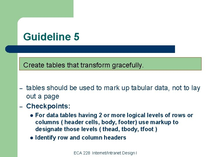 Guideline 5 Create tables that transform gracefully. – – tables should be used to