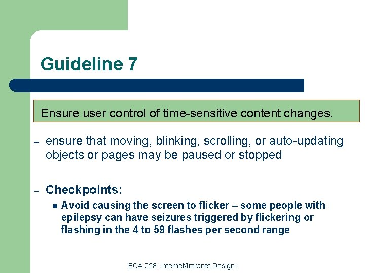 Guideline 7 Ensure user control of time-sensitive content changes. – ensure that moving, blinking,