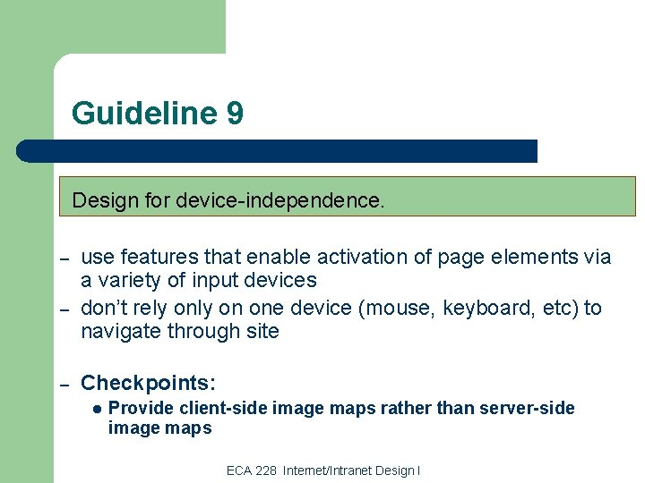 Guideline 9 Design for device-independence. – – – use features that enable activation of