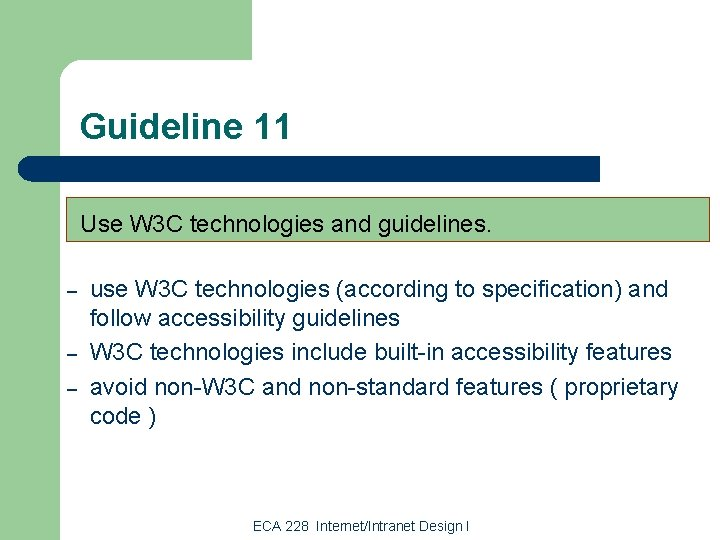 Guideline 11 Use W 3 C technologies and guidelines. – – – use W