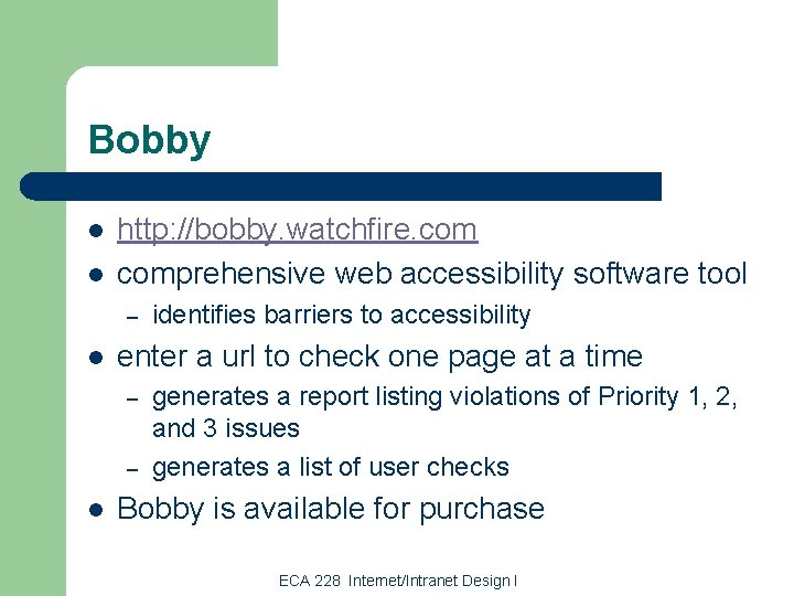 Bobby l l http: //bobby. watchfire. comprehensive web accessibility software tool – l enter