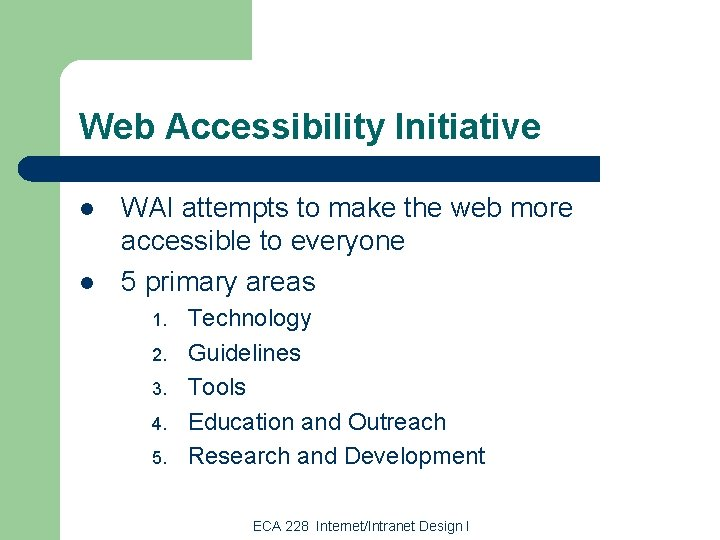 Web Accessibility Initiative l l WAI attempts to make the web more accessible to
