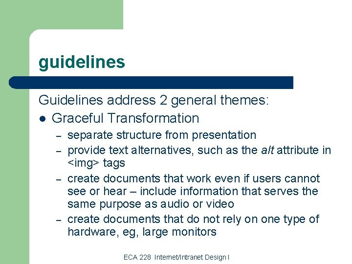 guidelines Guidelines address 2 general themes: l Graceful Transformation – – separate structure from