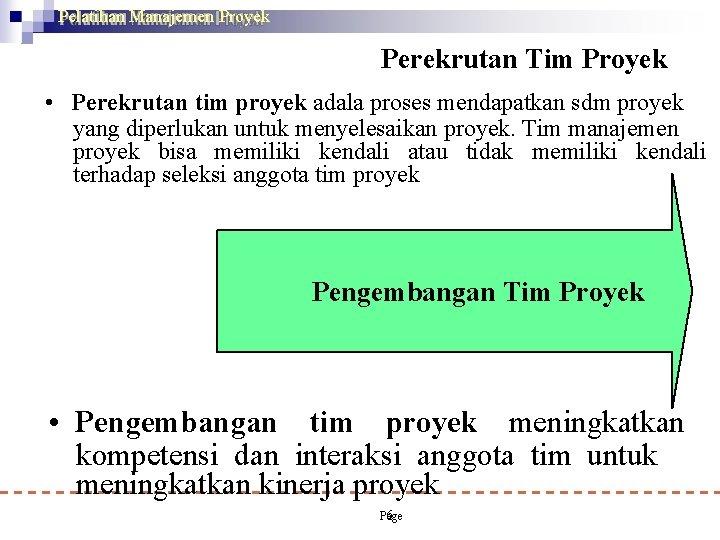 Pelatihan Manajemen Proyek Perekrutan Tim Proyek • Perekrutan tim proyek adala proses mendapatkan sdm