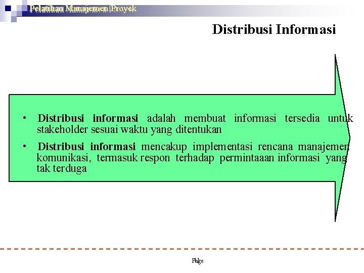 Pelatihan Manajemen Proyek Distribusi Informasi • Distribusi informasi adalah membuat informasi tersedia untuk stakeholder