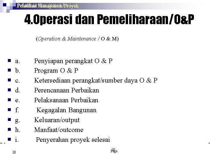 Pelatihan Manajemen Proyek 4. Operasi dan Pemeliharaan/O&P (Operation & Maintenance / O & M)