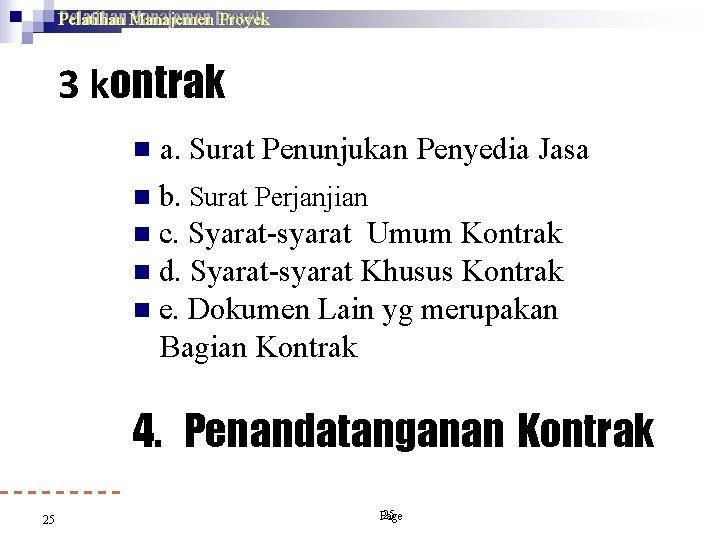 Pelatihan Manajemen Proyek 3 kontrak a. Surat Penunjukan Penyedia Jasa b. Surat Perjanjian c.