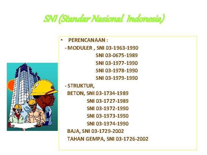 SNI (Standar Nasional Indonesia) • PERENCANAAN : - MODULER , SNI 03 -1963 -1990