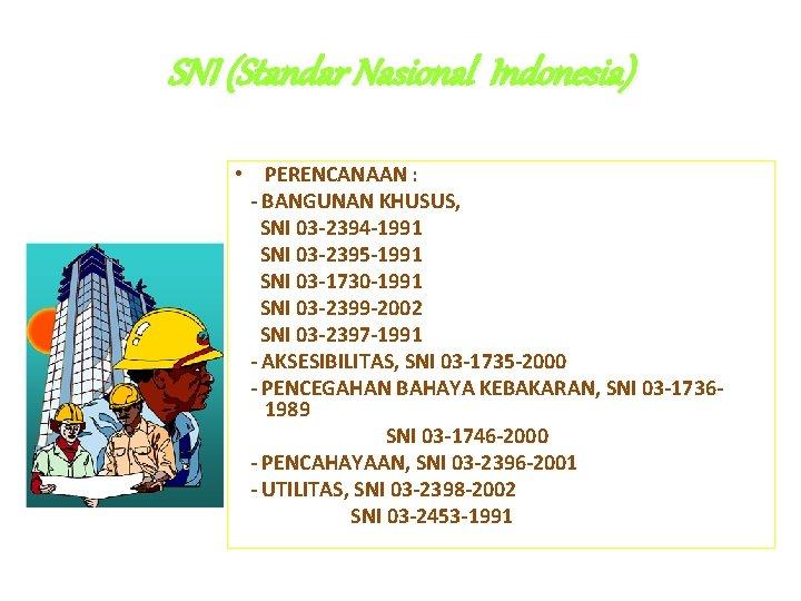 SNI (Standar Nasional Indonesia) • PERENCANAAN : - BANGUNAN KHUSUS, SNI 03 -2394 -1991