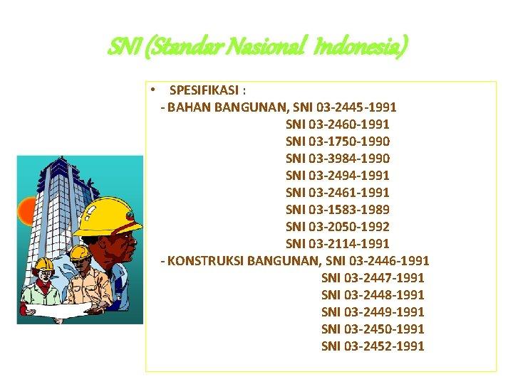 SNI (Standar Nasional Indonesia) • SPESIFIKASI : - BAHAN BANGUNAN, SNI 03 -2445 -1991