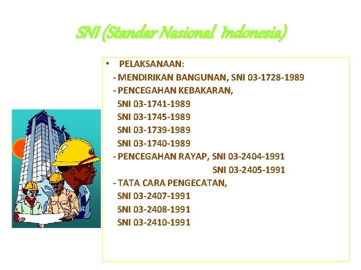 SNI (Standar Nasional Indonesia) • PELAKSANAAN: - MENDIRIKAN BANGUNAN, SNI 03 -1728 -1989 -