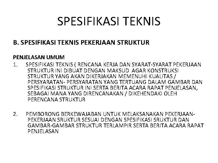 SPESIFIKASI TEKNIS B. SPESIFIKASI TEKNIS PEKERJAAN STRUKTUR PENJELASAN UMUM 1. SPESIFIKASI TEKNIS ( RENCANA