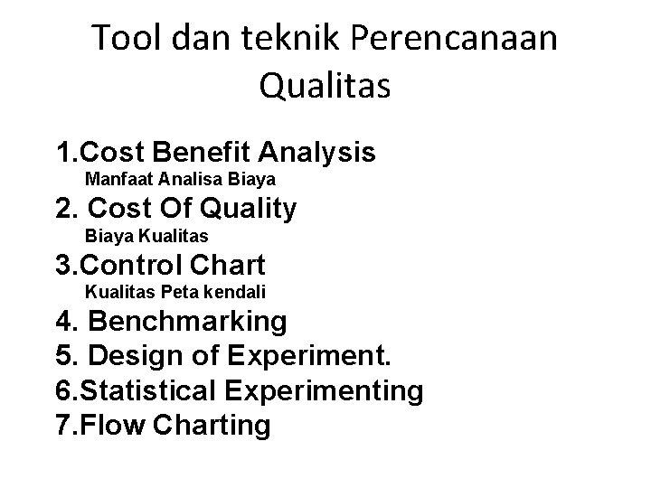 Tool dan teknik Perencanaan Qualitas 1. Cost Benefit Analysis Manfaat Analisa Biaya 2. Cost