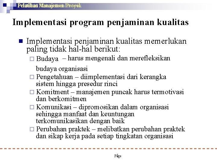 Pelatihan Manajemen Proyek Implementasi program penjaminan kualitas Implementasi penjaminan kualitas memerlukan paling tidak hal-hal