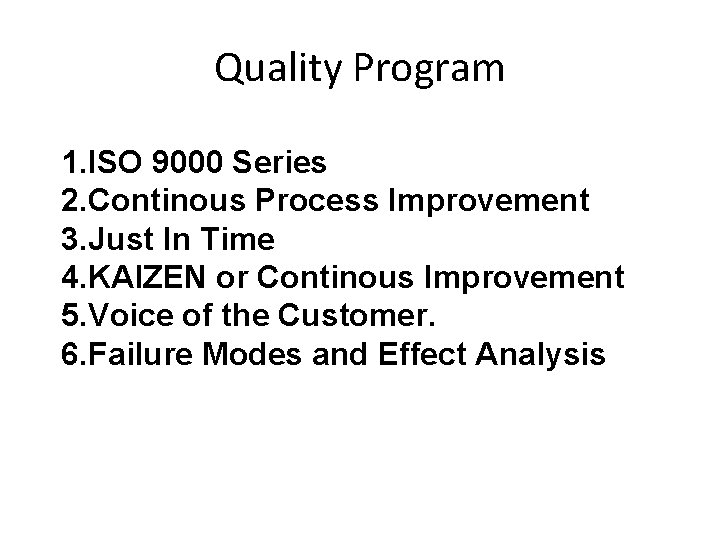 Quality Program 1. ISO 9000 Series 2. Continous Process Improvement 3. Just In Time