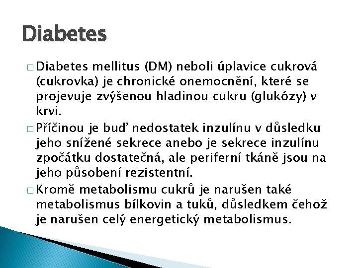Diabetes � Diabetes mellitus (DM) neboli úplavice cukrová (cukrovka) je chronické onemocnění, které se