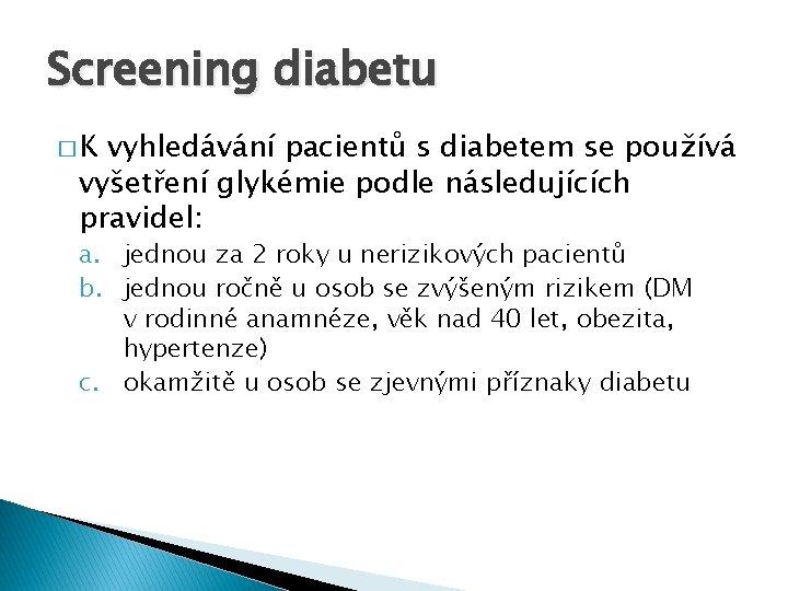 Screening diabetu � K vyhledávání pacientů s diabetem se používá vyšetření glykémie podle následujících
