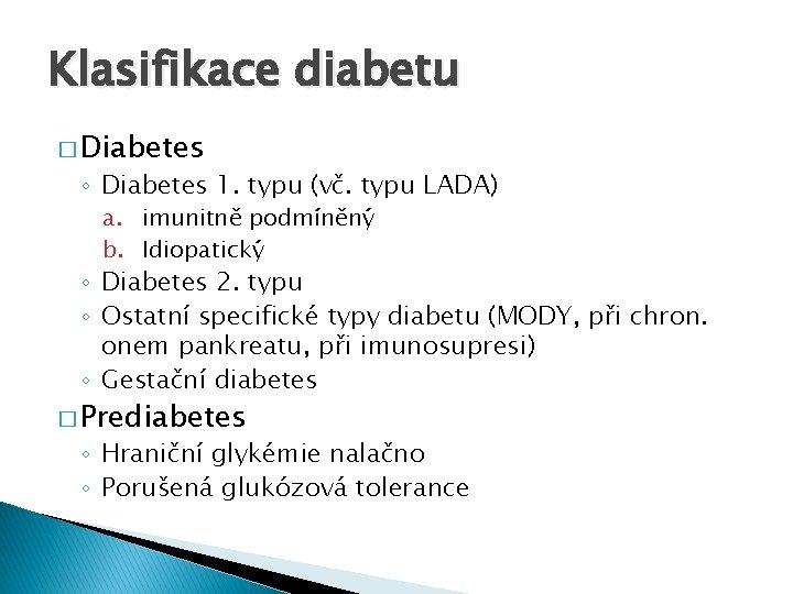 Klasifikace diabetu � Diabetes ◦ Diabetes 1. typu (vč. typu LADA) a. imunitně podmíněný