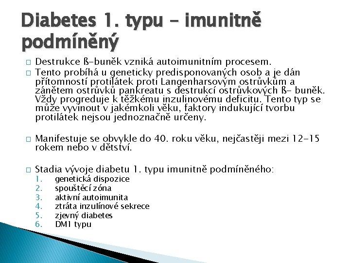 Diabetes 1. typu – imunitně podmíněný � � Destrukce ß-buněk vzniká autoimunitním procesem. Tento