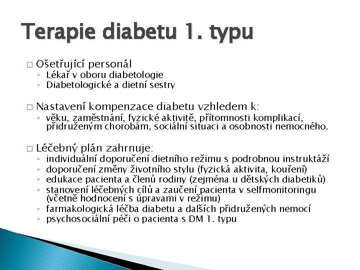 Terapie diabetu 1. typu � Ošetřující personál � Nastavení kompenzace diabetu vzhledem k: �