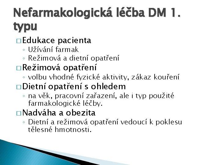 Nefarmakologická léčba DM 1. typu � Edukace pacienta ◦ Užívání farmak ◦ Režimová a