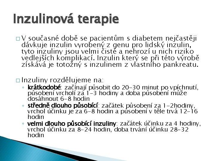Inzulinová terapie � V současné době se pacientům s diabetem nejčastěji dávkuje inzulin vyrobený