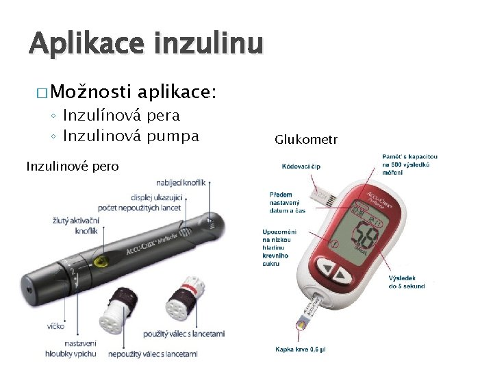 Aplikace inzulinu � Možnosti aplikace: ◦ Inzulínová pera ◦ Inzulinová pumpa Inzulinové pero Glukometr