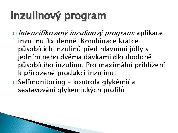 Inzulinový program � Intenzifikovaný inzulinový program: aplikace inzulinu 3 x denně. Kombinace krátce působících