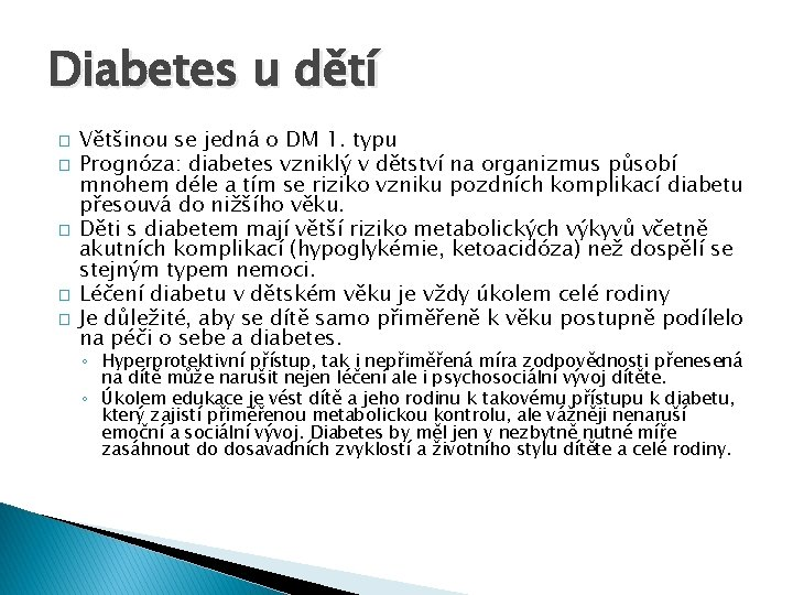 Diabetes u dětí � � � Většinou se jedná o DM 1. typu Prognóza: