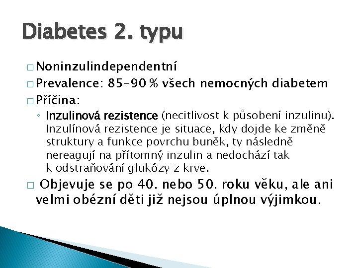 Diabetes 2. typu � Noninzulindependentní � Prevalence: � Příčina: 85 -90 % všech nemocných