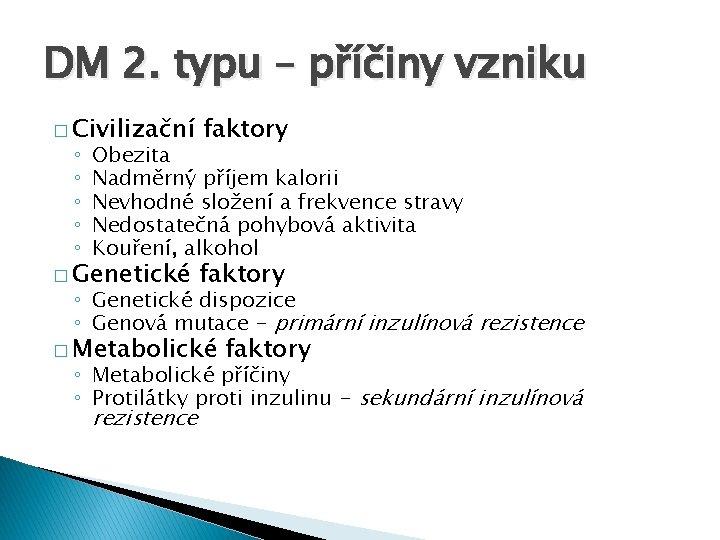 DM 2. typu – příčiny vzniku � Civilizační faktory � Genetické faktory ◦ ◦
