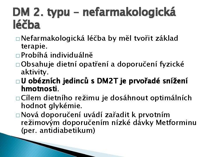 DM 2. typu – nefarmakologická léčba � Nefarmakologická léčba by měl tvořit základ terapie.