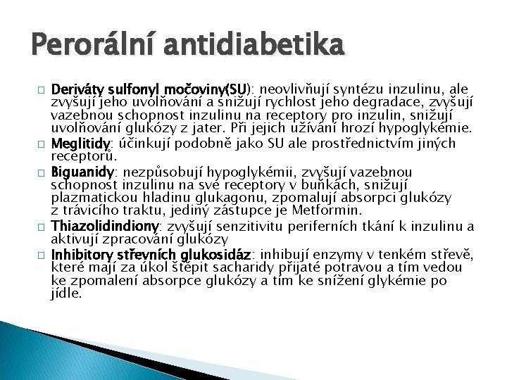 Perorální antidiabetika � � � Deriváty sulfonyl močoviny(SU): neovlivňují syntézu inzulinu, ale zvyšují jeho