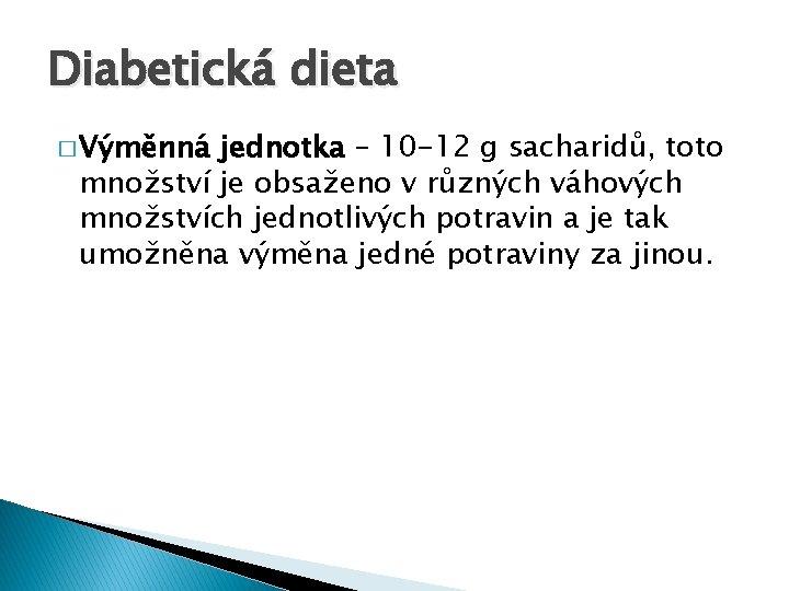 Diabetická dieta � Výměnná jednotka – 10 -12 g sacharidů, toto množství je obsaženo