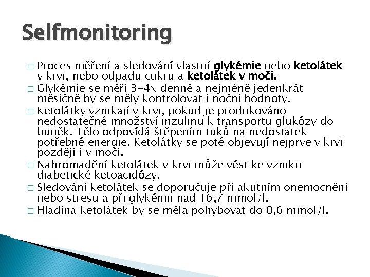 Selfmonitoring Proces měření a sledování vlastní glykémie nebo ketolátek v krvi, nebo odpadu cukru