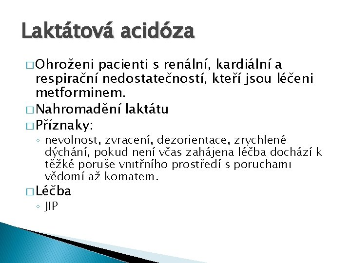 Laktátová acidóza � Ohroženi pacienti s renální, kardiální a respirační nedostatečností, kteří jsou léčeni