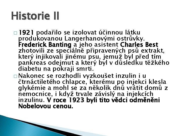 Historie II � 1921 podařilo se izolovat účinnou látku produkovanou Langerhanovými ostrůvky. Frederick Banting