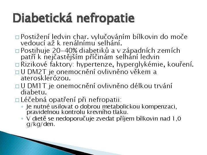 Diabetická nefropatie � Postižení ledvin char. vylučováním bílkovin do moče vedoucí až k renálnímu