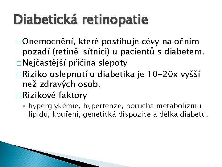 Diabetická retinopatie � Onemocnění, které postihuje cévy na očním pozadí (retině-sítnici) u pacientů s