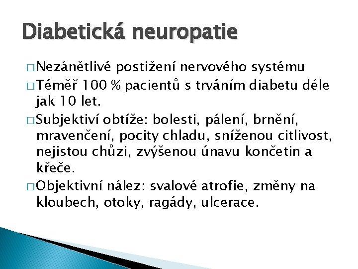 Diabetická neuropatie � Nezánětlivé postižení nervového systému � Téměř 100 % pacientů s trváním