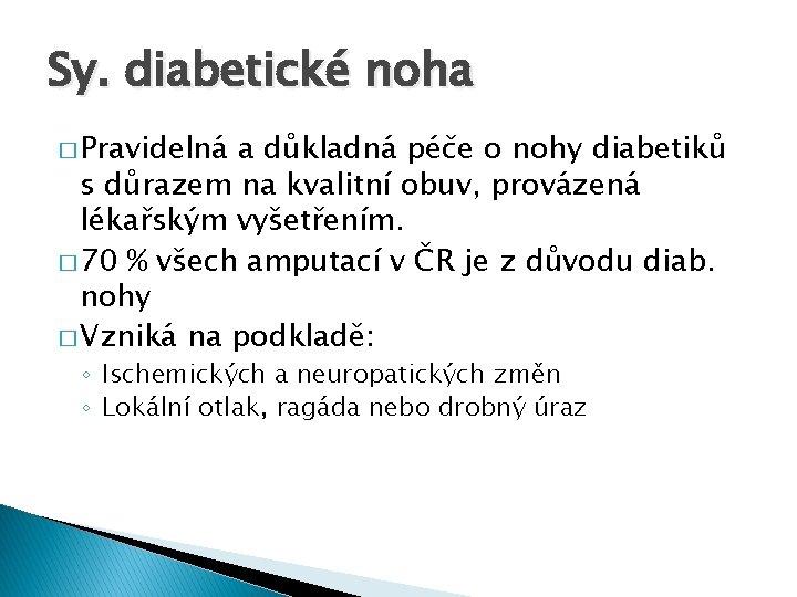 Sy. diabetické noha � Pravidelná a důkladná péče o nohy diabetiků s důrazem na