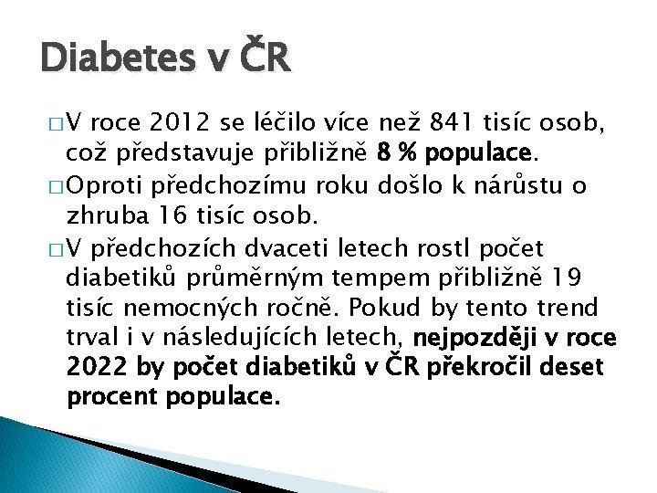 Diabetes v ČR �V roce 2012 se léčilo více než 841 tisíc osob, což