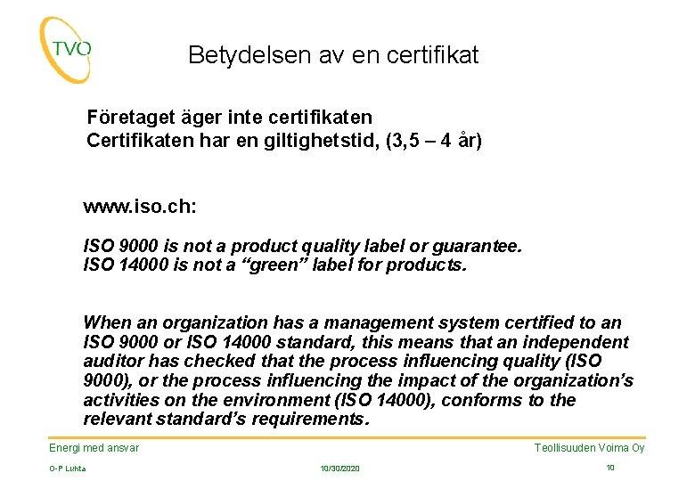 Betydelsen av en certifikat Företaget äger inte certifikaten Certifikaten har en giltighetstid, (3, 5