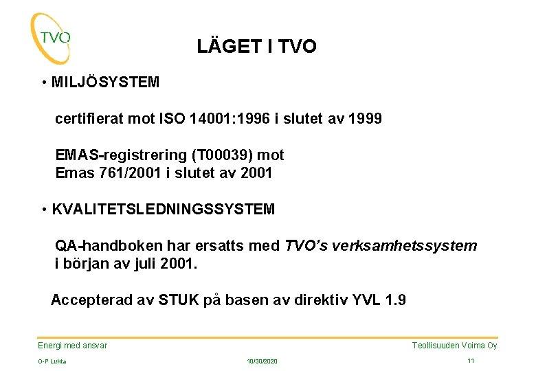 LÄGET I TVO • MILJÖSYSTEM certifierat mot ISO 14001: 1996 i slutet av 1999