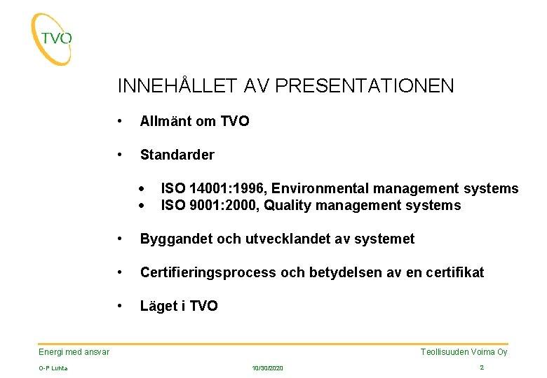 INNEHÅLLET AV PRESENTATIONEN • Allmänt om TVO • Standarder · · ISO 14001: 1996,