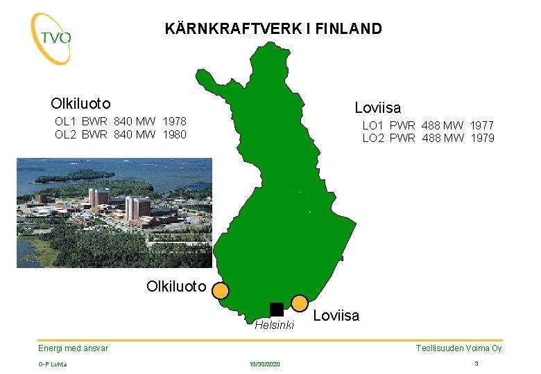 KÄRNKRAFTVERK I FINLAND Olkiluoto OL 1 BWR 840 MW OL 2 BWR 840 MW