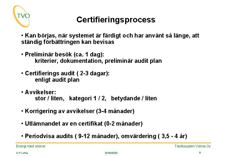 Certifieringsprocess • Kan börjas, när systemet är färdigt och har använt så länge, att