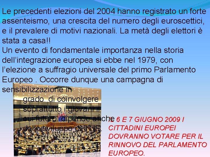 Le precedenti elezioni del 2004 hanno registrato un forte assenteismo, una crescita del numero