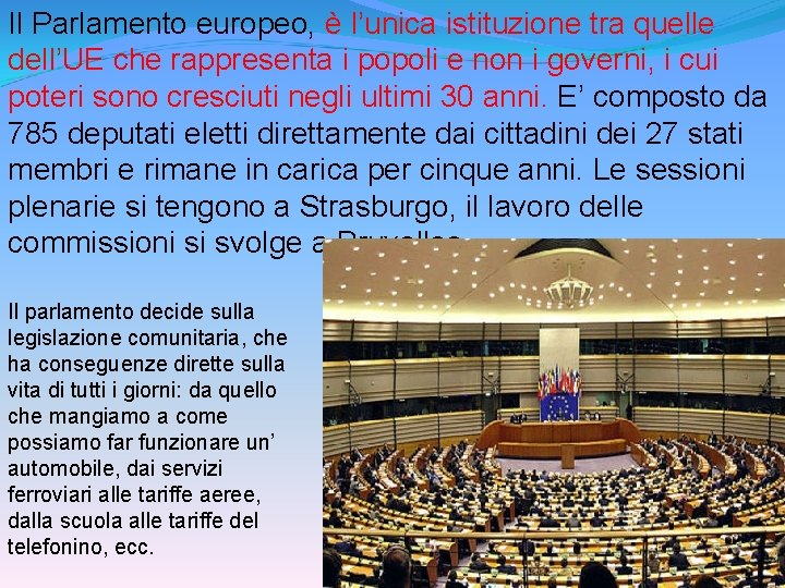 Il Parlamento europeo, è l'unica istituzione tra quelle dell'UE che rappresenta i popoli e