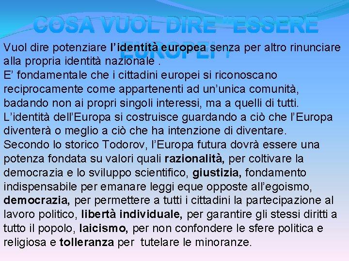 """COSA VUOL DIRE """"ESSERE Vuol dire potenziare l'identità europea senza per altro rinunciare """"?"""